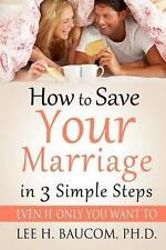 Very Good, How To Save Your Marriage In 3 Simple Steps: Even If Only YOU Want To