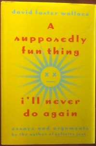 David Foster Wallace A Supposedly Fun Thing I'll Never Do Again 1 Edition Signed