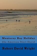 Monterey Bay Holiday : (an American Short Story) by Robert Wright (2015,...