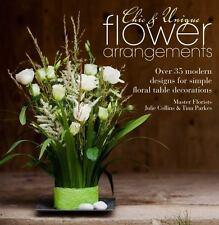Chic & Unique Flower Arrangements: Over 35 Modern Designs for Simple Floral Tabl