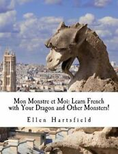 Mon Monstre et Moi: Learn French with Your Dragon and Other Monsters! by...