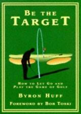 Be the Target: How to Let Go and Play the Game of Golf, Byron Huff NEW! HC
