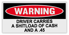 Funny Warning Bumper Stickers: DRIVER CARRIES SHITLOAD OF CASH AND A .45 | Guns