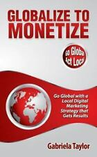 Globalize to Monetize by Gabriela Taylor (2013, Paperback)