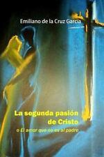 La Segunda Pasión de Cristo : O el Amor Que No Es Al Padre by Emiliano García...