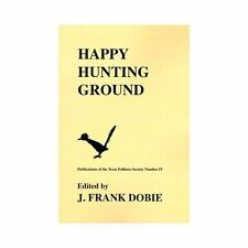 Publications of the Texas Folklore Society: Happy Hunting Ground Vol. 4...