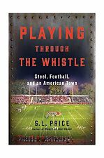 Playing Through the Whistle: Steel Football and an American Town Free Shipping