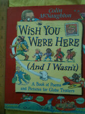 Wish You Were Here (And I Wasn't) by Colin McNaughton POEMS AND PICTURES H/B 4+