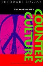 The Making of a Counter Culture: Reflections on the Technocratic Society and Its
