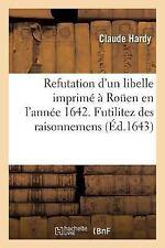 Refutation d'un Libelle Imprime a Rouen en l'Annee 1642. Sous le Titre de...
