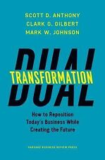 Dual Transformation : How to Reposition Today's Business and Create the...