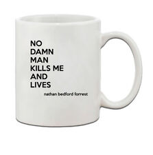 No Damn Man Kills Me And Lives Nathan Bedford Forrest Quote Coffee Tea Mug Cup