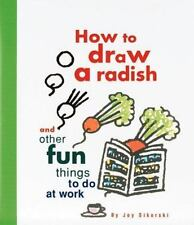 How to Draw a Radish & Other Fun Things to Do at Work ~ Illustrated instructions