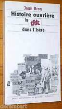 Jean Bron : HISTOIRE OUVRIERE - LA CFDT DANS L'ISERE 1984 syndicat syndicalisme