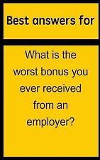 Best Answers for What Is the Worst Bonus You Ever Received from an Employer?...