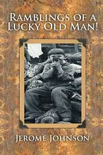Ramblings of a Lucky Old Man! by Jerome Johnson (2015, Hardcover)