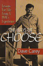 THE WAYS WE CHOOSE: Lessons For Life From a POW by Dave Carey 2000 PB 1Ed SIGNED