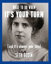 What to Do When It's Your Turn : (and It's Always Your Turn) by Seth Godin (2014