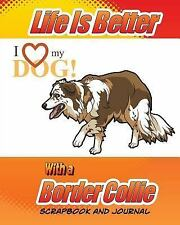 Dog Scrapbook: Life Is Better with a Border Collie Scrapbook and Journal :.