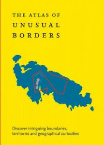 The Atlas of Unusual Borders: Discover intriguing boundaries, territories and
