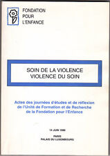 Soin de la violence violence du soin Fondation pour l'Enfance Actes des Journées