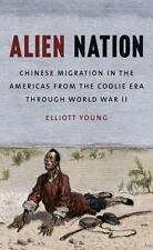 Alien Nation: Chinese Migration in the Americas from the Coolie Era through Wor