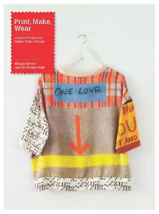 Print, Make, Wear: Creative Projects for Digital Textile Art