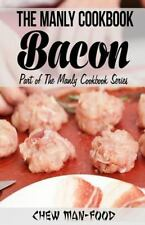 The Manly Cookbook: Bacon The Manly Cookbook Series Volume 1