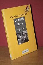 Christian Laborde LE PETIT LIVRE JAUNE (tour de France Cycliste)