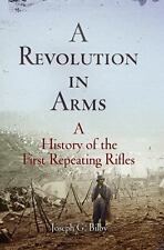 A Revolution in Arms Book: A History of the First Repeating Rifles~Spencer~Henry