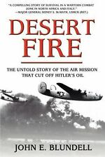 Desert Fire : The Untold Story of the Air Mission That Cut off Hitler's Oil...