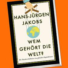 HANS-JÜRGEN JAKOBS | WEM GEHÖRT DIE WELT ? | Machtverhältnisse im globalen(Buch)