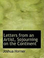 Letters from an Artist, Sojourning on the Continent: By Joshua Horner