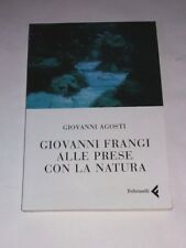 Giovanni Frangi alle prese con la natura - Giovanni Agosti - Feltrinelli, 2008