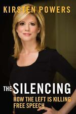 The Silencing: How the Left is Killing Free Speech, Powers, Kirsten, Good Condit