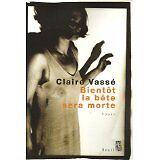 Claire Vassé - Bientôt la bête sera morte - 2006 - Broché