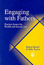 Engaging with Fathers:Practice Issues for Health and Social Care - Daniel,Taylor
