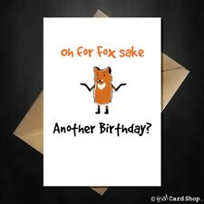 Funny Birthday Card - Oh for Fox sake - rude almost swearing old joke cards