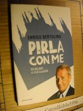 LIBRO -PIRLA CON ME. DA MILANO SI PUÒ GUARIRE- BERTOLINO -1° ED.MOND. 2012-NUOVO