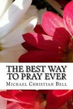 The Best Way to Pray Ever : The Sublime Beauty of Praying and Meditating in...
