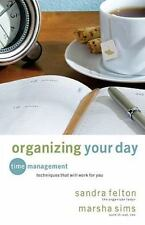 Organizing Your Day : Time Management Techniques That Will Work for You by...