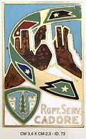 Alpini RGPT. SERV. CADORE distintivo Esercito Italiano produttore F.M.Lorioli