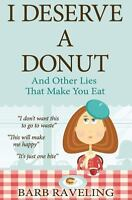 I Deserve a Donut (and Other Lies That Make You Eat): A Christian Weight Loss Re