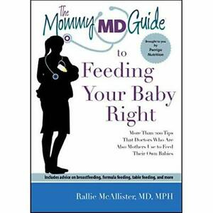 The Mommy MD Guide to Feeding Your Baby Right: More tha - Paperback NEW McAllist