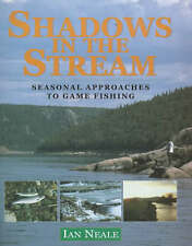 Shadows in the Stream: Seasonal Approaches to Game Fishing, New, Neale, Ian Book