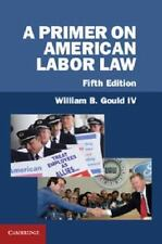 A Primer on American Labor Law by William B. Gould IV (2013, Paperback)