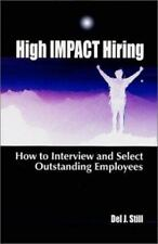 High Impact Hiring: How to Interview and Select Outstanding Employees
