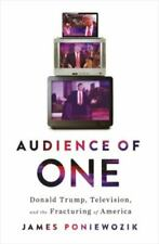 Audience of One: Donald Trump, Television, and the Fracturing of America Hard...
