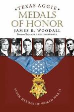 Texas Aggie Medals of Honor: Seven Heroes of World War II by James R. Woodall (E