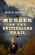 MURDER ON THE SWITZERLAND TRAIL by Mike Befeler, -SIGNED, 1st Edition, 2015